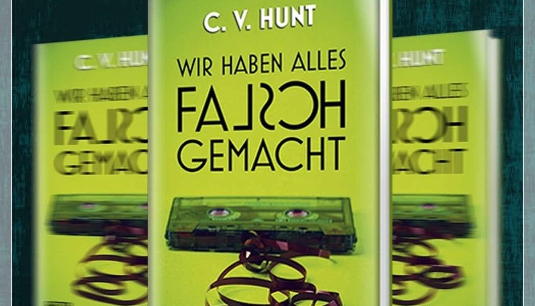 Wir haben alles falsch gemacht (c) 2020 C.V. Hunt, Festa Verlag(1)
